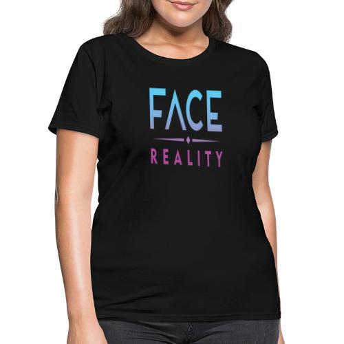 Face Reality - Women's T-Shirt