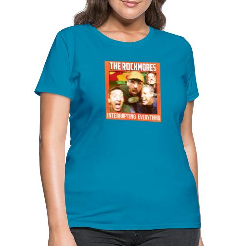 The Rockmores, Interrupting Everything - Women's T-Shirt
