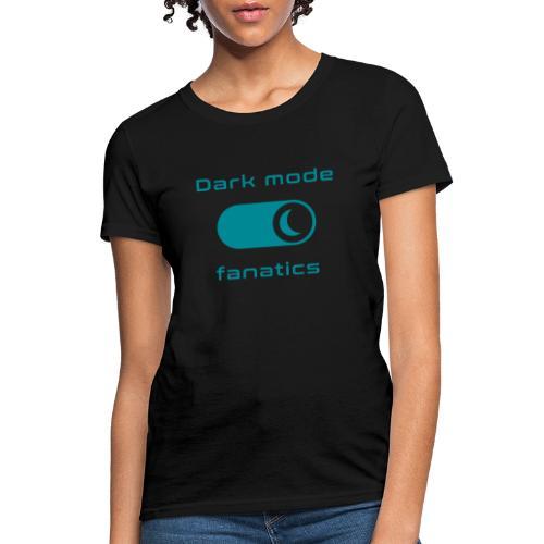 Dark mode fanatics - Women's T-Shirt