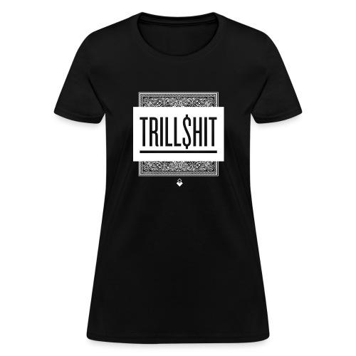Trill Shit - Women's T-Shirt
