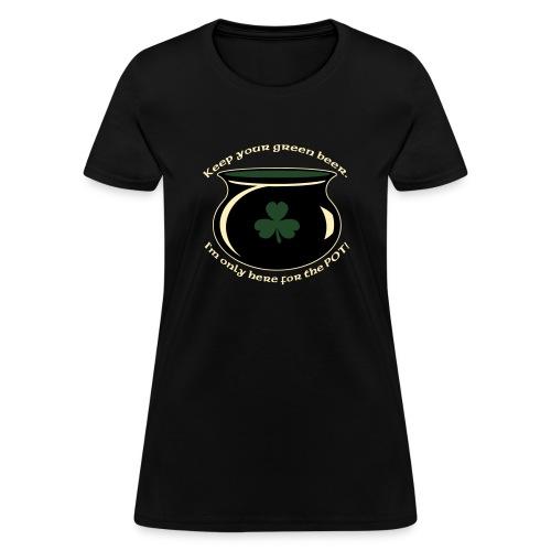hereforthepot - Women's T-Shirt