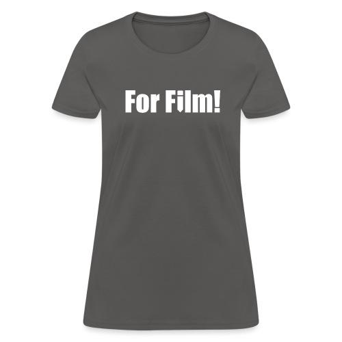 For Film! - Women's T-Shirt