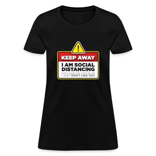 Social Distancing (Not COVID-19, I dont like you) - Women's T-Shirt