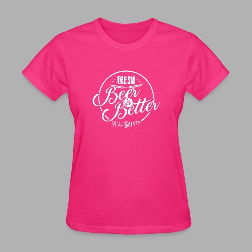 Fresh Beer is Better - Women's T-Shirt