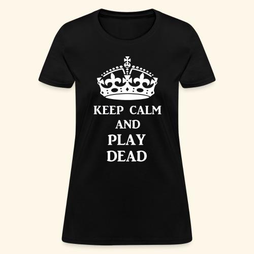keep calm play dead wht - Women's T-Shirt