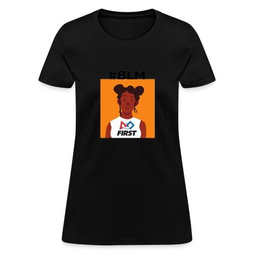 #BLM FIRST Girl Supporter - Women's T-Shirt