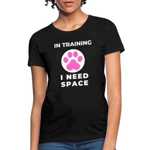 In Training I Need Space Female - Women's T-Shirt