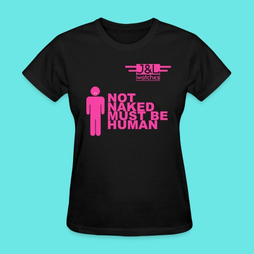 Not Naked Must Be Human - Women's T-Shirt