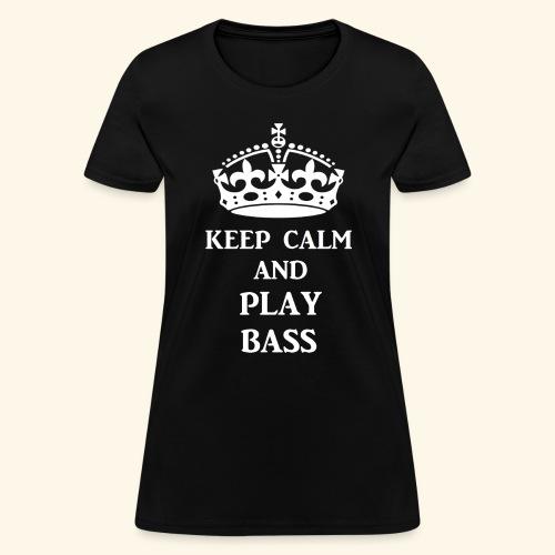 keep calm play bass wht - Women's T-Shirt