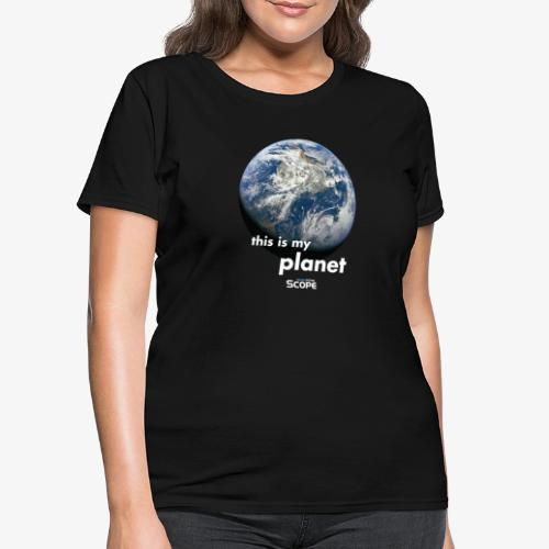 Solar System Scope : This is my Planet - Women's T-Shirt