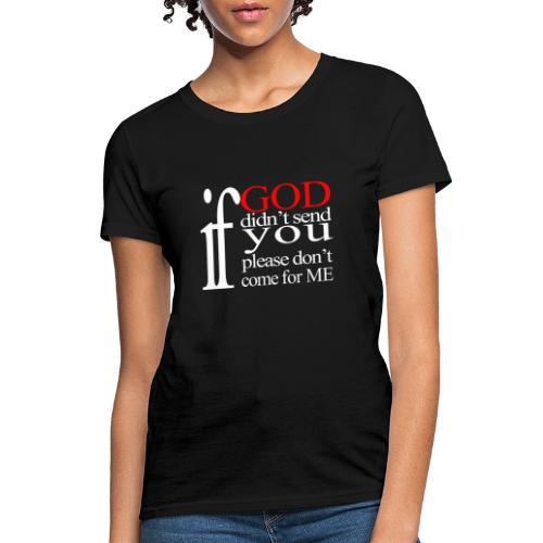 IF GOD DIDN'T SEND PLEASE - Women's T-Shirt