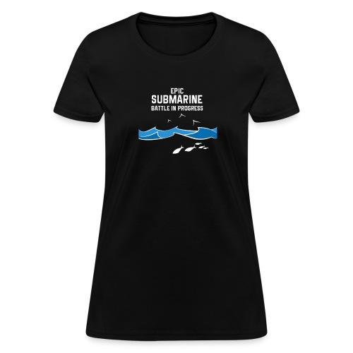 Epic Submarine Battle In Progress - Women's T-Shirt