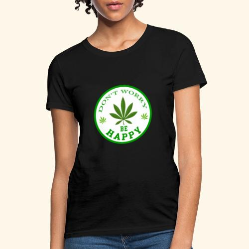 DON'T WORRY BE HAPPY - CANNABIS LEAF T-SHIRT - MEN - Women's T-Shirt