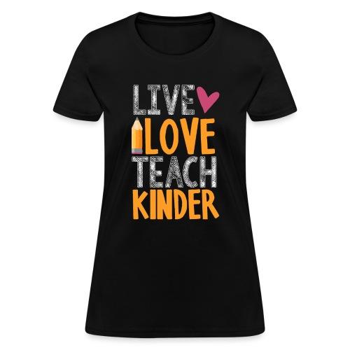 Live Love Teach Kindergarten Teacher T-Shirts - Women's T-Shirt