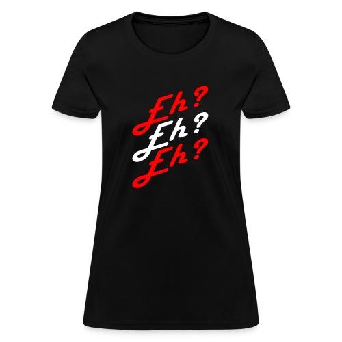 Eh? - Women's T-Shirt