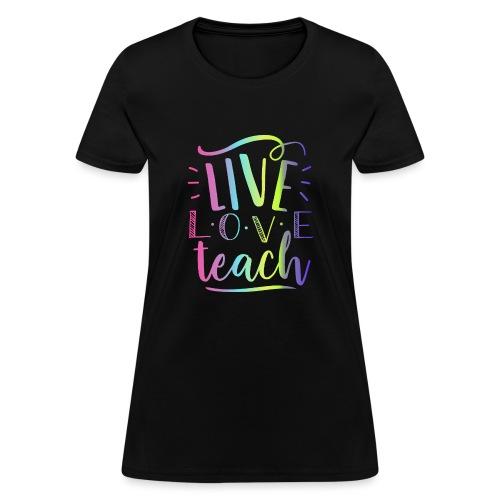 Live Love Teach Tie Dye Teacher T-Shirts - Women's T-Shirt