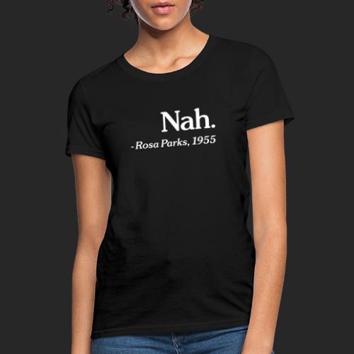 Nah. - Women's T-Shirt
