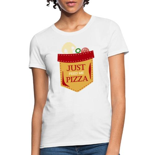 Just feed me pizza - Women's T-Shirt