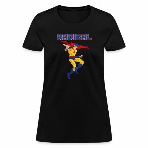 Classic Radical, and it says RADICAL! - Women's T-Shirt