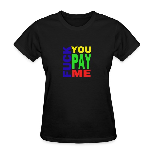 Fuck You Pay Me Hoodie - Women's T-Shirt