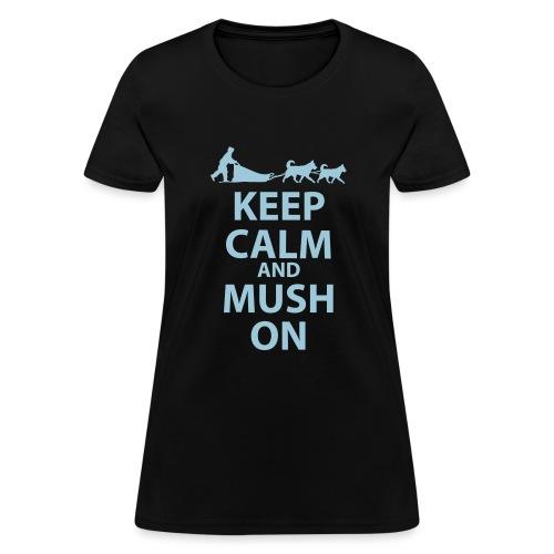 Keep Calm & MUSH On - Women's T-Shirt