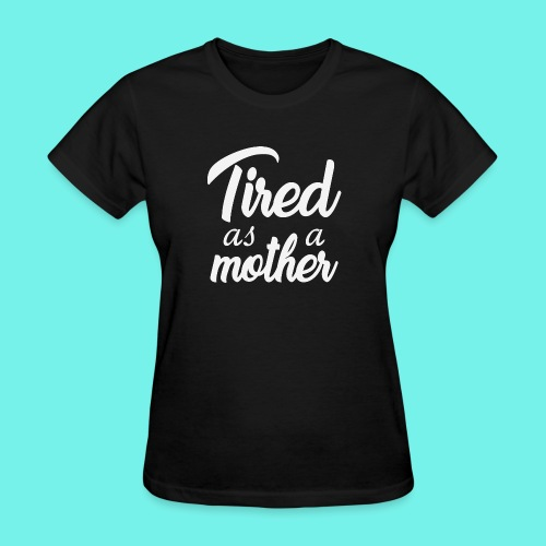 Tired as a mothe, mom life,mom shirts,tired mom, - Women's T-Shirt
