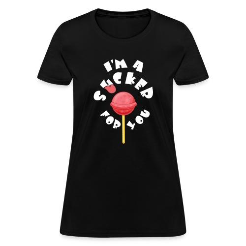 Im A Sucker For You - Women's T-Shirt