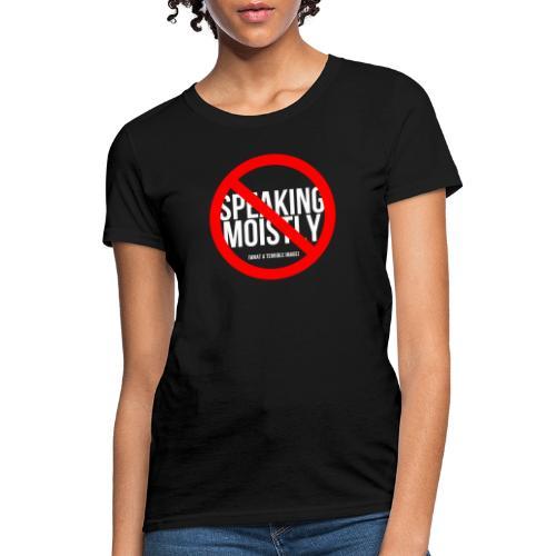 No Speaking Moistly! - Women's T-Shirt