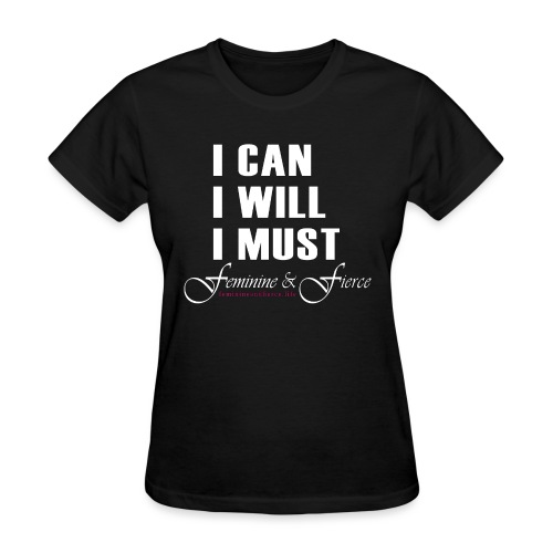 I can I will I must Feminine and Fierce - Women's T-Shirt