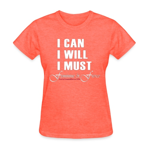 I can I will I must Feminine and Fierce - Women's T-Shirt