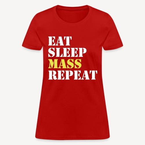 EAT SLEEP MASS REPEAt - Women's T-Shirt