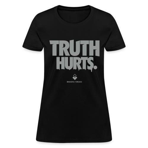 truth hurts - Women's T-Shirt