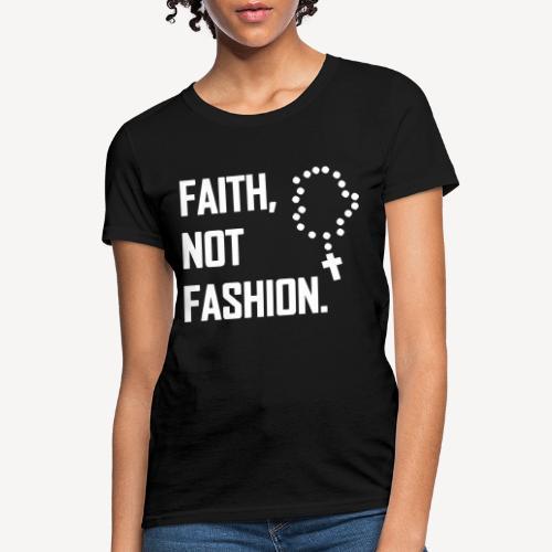 FAITH NOT FASHION - Women's T-Shirt
