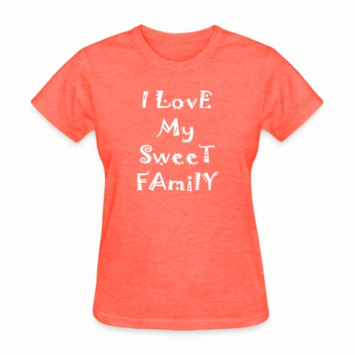 I love my sweet family - Women's T-Shirt