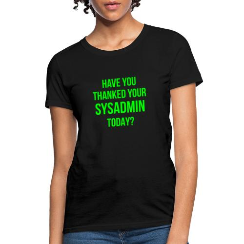 Have You Thanked Your Sysadmin Today? - Women's T-Shirt