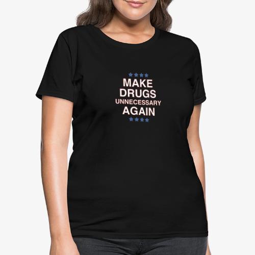 Make Drugs Unnecessary Again - Women's T-Shirt