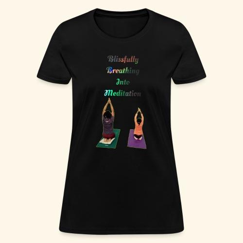 Blissing Breathing into Meditation - Women's T-Shirt