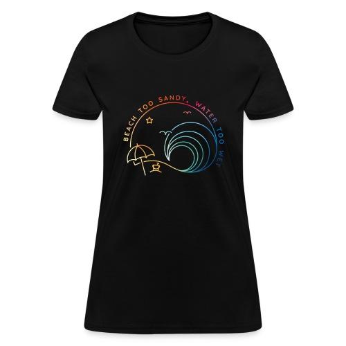 Beach Too Sandy - Women's T-Shirt