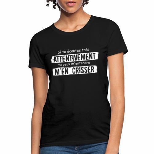 Si tu e coutes attentivement tu peux m entendre m - Women's T-Shirt