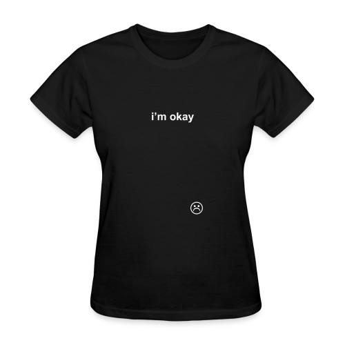 i'm okay COLORED - Women's T-Shirt