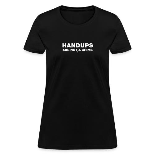 Handups Are Not A Crime - Women's T-Shirt