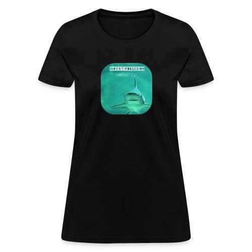 "InovativObsesion ""SHARKS DON'T SLEEP"" apparel - Women's T-Shirt"