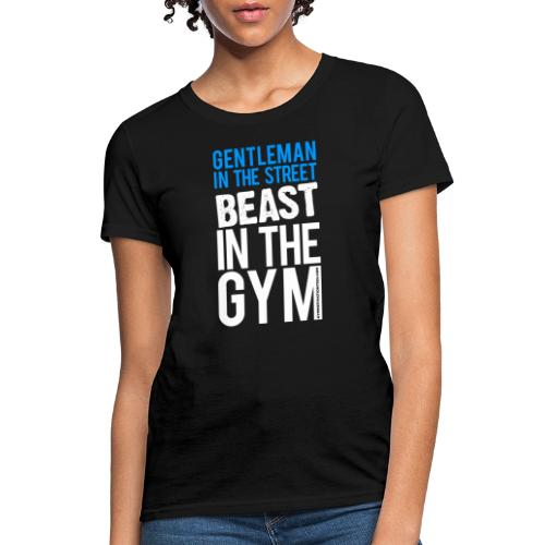 Beast in the Gym - Gym Motivation - Women's T-Shirt