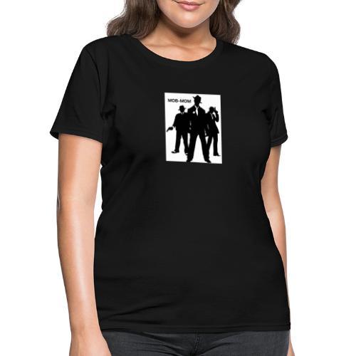MOB-MOM KEEPING IT GANGSTA* - Women's T-Shirt
