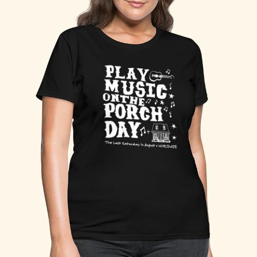 PLAY MUSIC ON THE PORCH DAY - Women's T-Shirt
