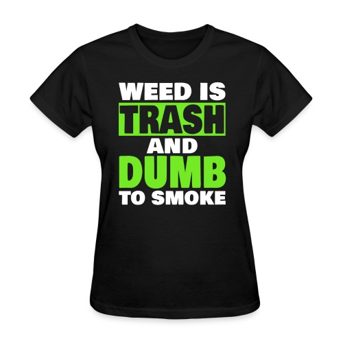 Weed Is Trash - Women's T-Shirt