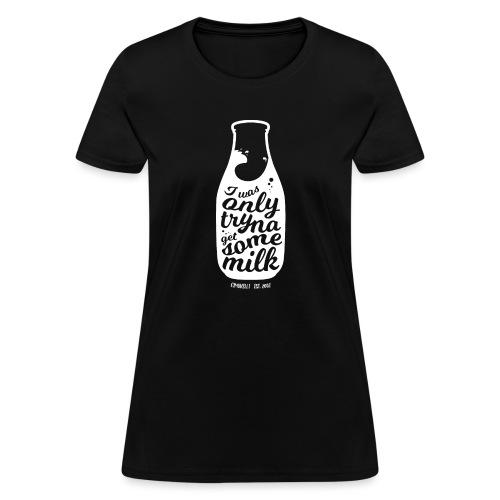 Tryna Get Some Milk - Women's T-Shirt