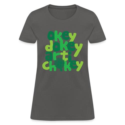 Okey Dokey Artichokey - Women's T-Shirt
