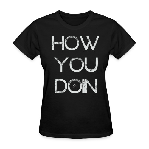 How You Doin Inverted - Women's T-Shirt
