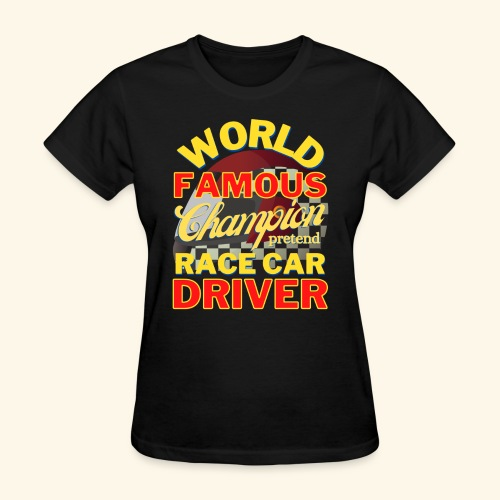 World Famous Champion pretend Race Car Driver - Women's T-Shirt